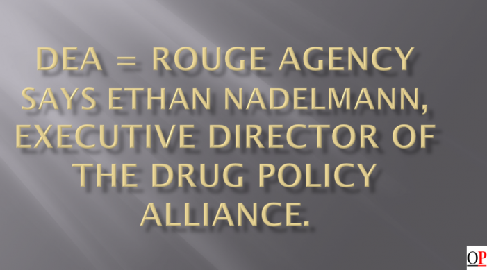 The DEA is corrupt & under investigation, named as rouge agency