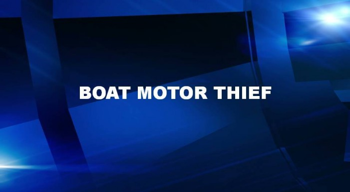 Boat motor thief on the loose